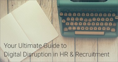 The Ultimate Guide: Digital Disruption in HR & Recruiting