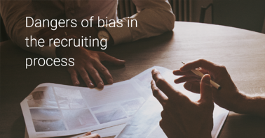 The Dangers of Bias in the Recruitment Process