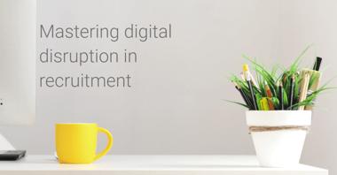 Mastering digital disruption in recruitment