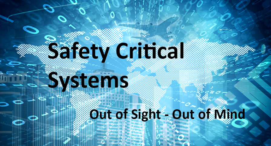 Safety Critical Software - Out of Sight Out of Mind