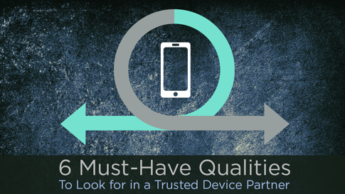 6 Must Have Qualities Trusted Device Partner