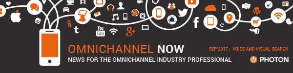 Omnichannel Now: News for the omnichannel Industry Professional. September 2017: Voice and visual search