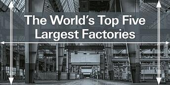 The World's Top Five Largest Factories