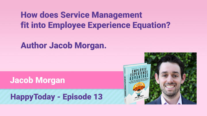 13. How does Service Management fit into Employee Experience Equation?