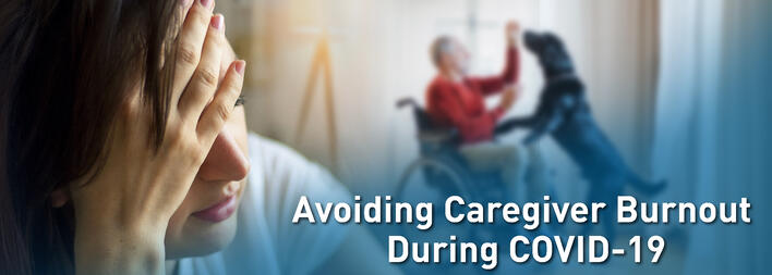 Avoiding Caregiver Burnout During COVID-19