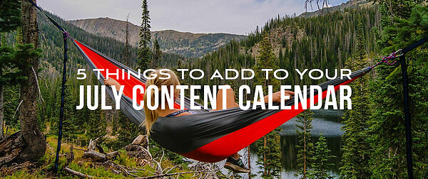 5 Things to Add to Your July Content Calendar