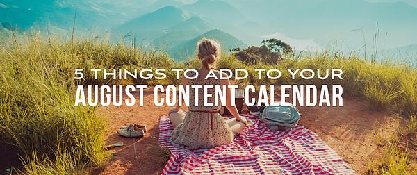 5 Things to Add to Your August Content Calendar