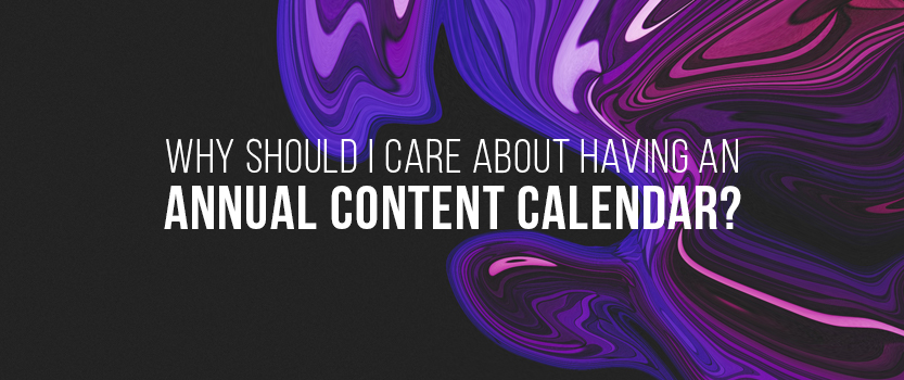 Why Should I Care About Having an Annual Content Calendar?