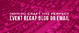 How To Craft the Perfect Event Recap Blog or Email