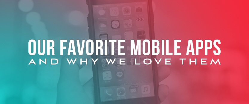 Our Favorite Mobile Apps and Why We Love Them
