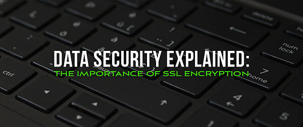 Data Security Explained: The Importance of SSL Encryption