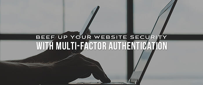"Person using a smart phone and laptop with overlaid text that says ""Beef Up Your Website Security with Multi-factor Authentication"""