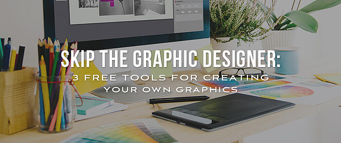 "Design materials on a desk with overlaid text that reads, ""Skip the Graphic Designer: 3 Free Tools for Creating Your Own Graphics"""