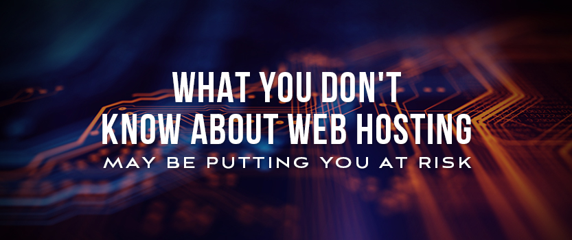What You Don't Know About Web Hosting May Be Putting You at Risk