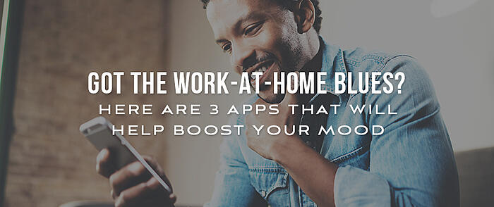 "Man smiling while looking at his phone with overlaid text that reads, ""Got the work-at-home blues? Here are 3 apps that will help boost your mood"""