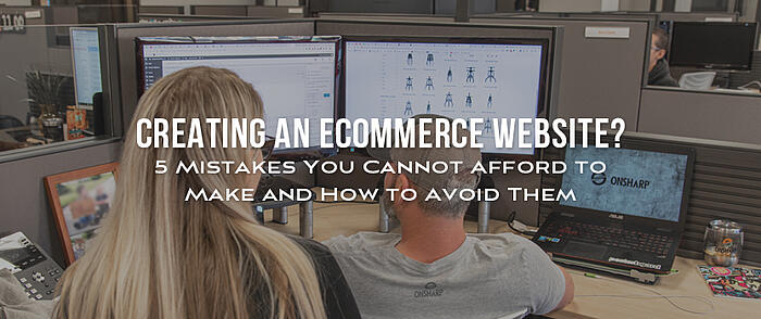 "Onsharp employees working on an eCommerce website with overlaid text that reads ""Creating an eCommerce Website? 5 Mistakes You Cannot Afford to Make and How to Avoid Them"""