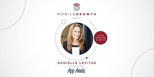 Danielle Levitas, SVP at App Annie: Growth marketing secrets - what the data reveals