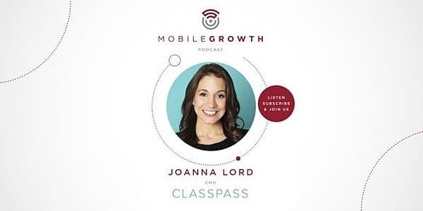 Shifting Monetization Models Without Sacrificing User Loyalty with ClassPass CMO Joanna Lord