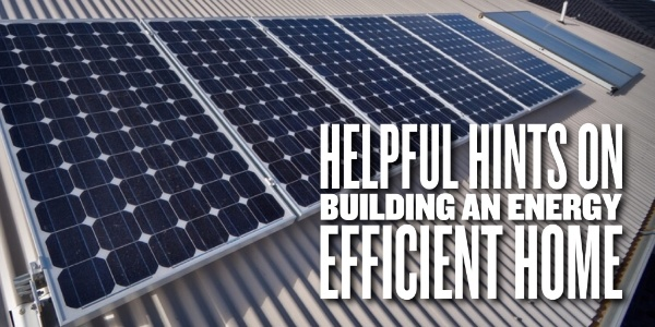 Serenity Homes Helpful Hints on Building an Energy Efficient Home