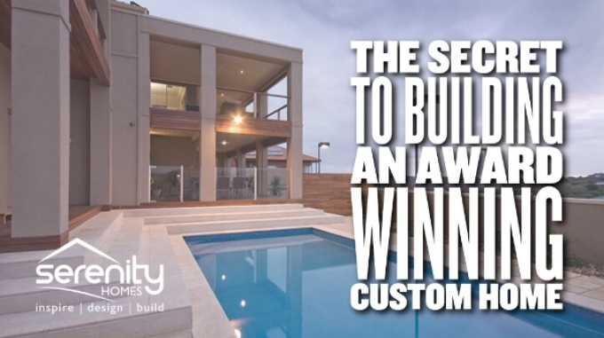 Serenity Homes The Secret to Building an Award Winning Home