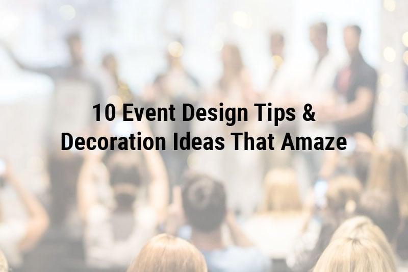 10 Event Design Tips & Decoration Ideas That Amaze