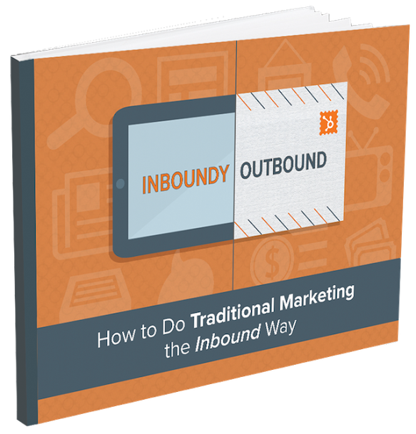 Inboundy Outbound: How to Do Traditional Marketing the Inbound Way