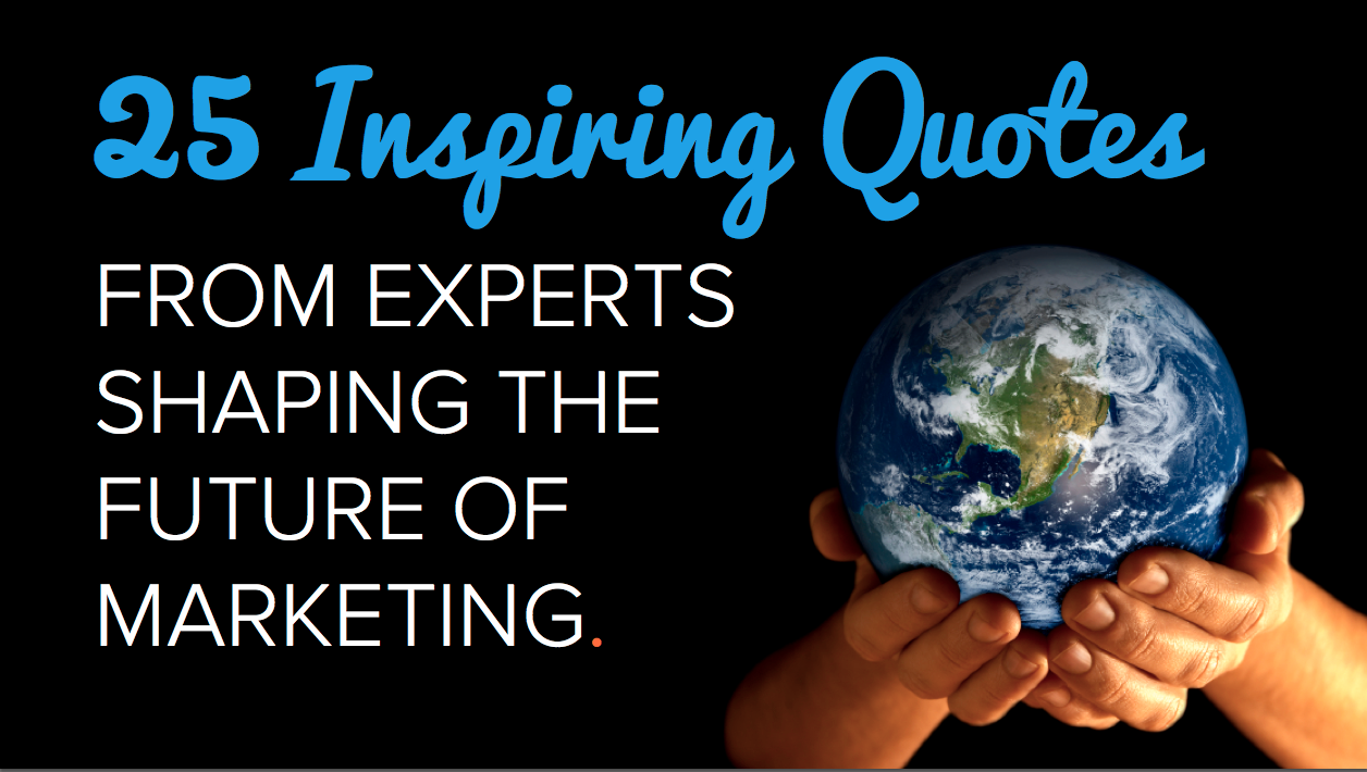 25 Inspiring Quotes From Experts Shaping the Future of Marketing [SlideShare]