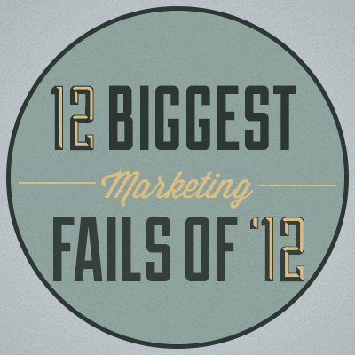 12 Biggest Marketing Fails of '12