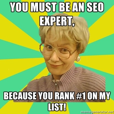 You must be an SEO expert, because you rank #1 on my list!