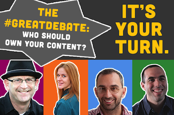 Now It's Your Turn: Who Should Own Your Content? #GreatDebate
