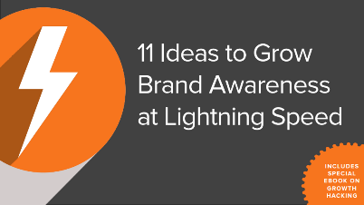 11 Ideas to Grow Brand Awareness at Lightning Speed