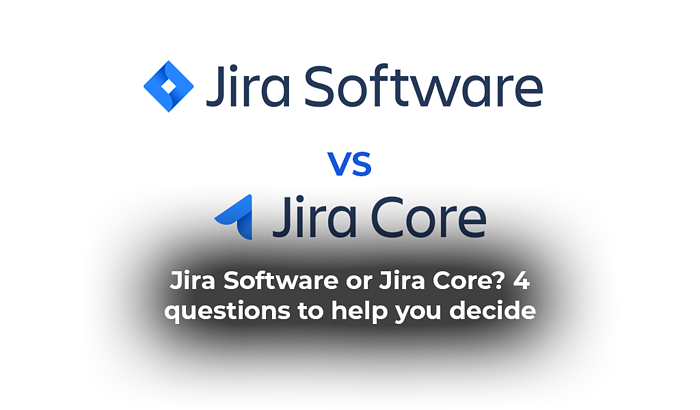 JIRA Software or JIRA Core? 4 questions to help you decide