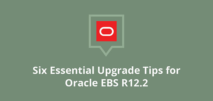 blog-image-six-tips-for-oracle-ebs-r122-upgrades