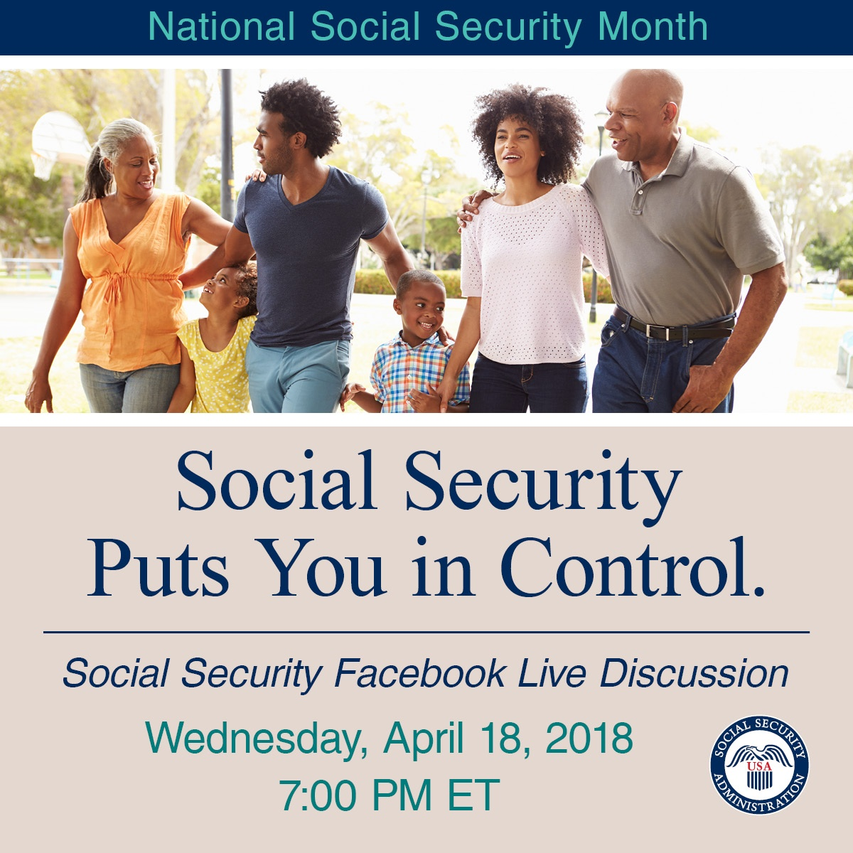 Image of family. Text: Social Security Puts You In Control. Social Security Facebook Live Discussion. Wednesday, April 18, 2018 7:00 PM ET