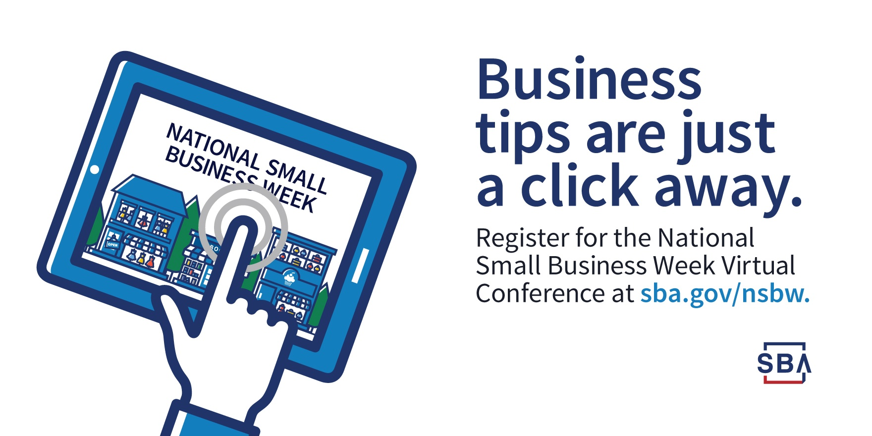 Business tips are just a click away. Register for the National Small Business Week Virtual Conference at sba.gov/nsbw