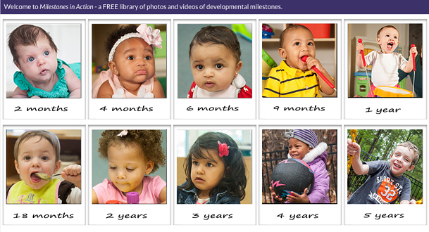 Click on this image to see photos and video examples of important developmental milestones. Use this library as an aid in completing the milestones checklist for your child's age. To see these photos and videos with milestones checklists, go to www.cdc.gov/Milestones.
