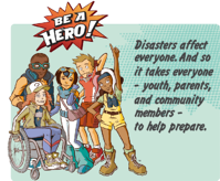 Be a hero. Disasters affect everyone and so it takes everyone- youth, parents, and community members to help prepare. Link goes to ready.gov/hurricanes.