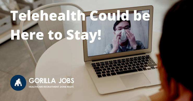 Gorilla Jobs Blog Telehealth Here To Stay