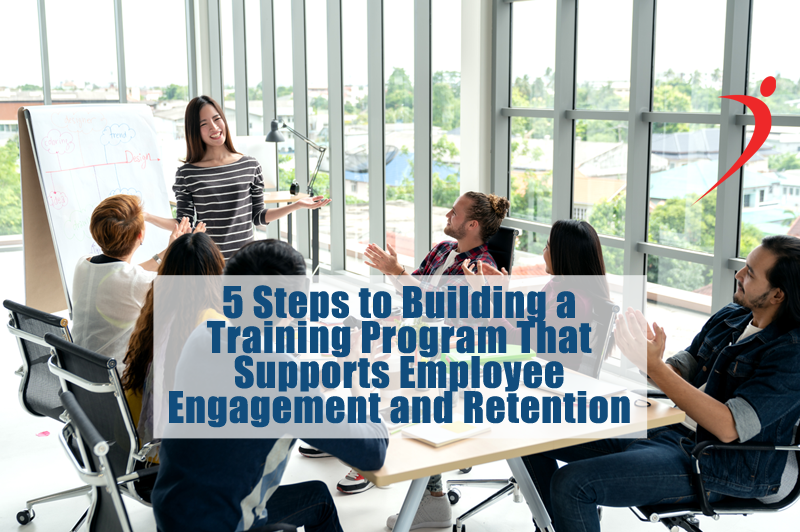 5 Steps to Building a Training Program That Supports Employee Engagement and Retention