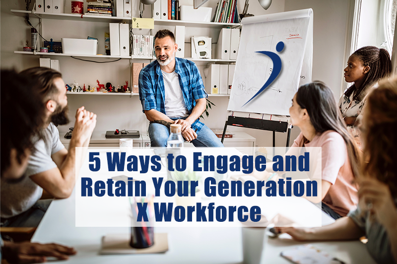 5 Ways to Engage and Retain Your Generation X Workforce