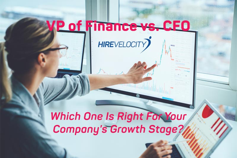CFO Search: VP of Finance vs. CFO - Which One Is Right For Your Company's Growth Stage?
