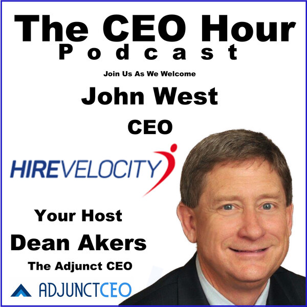 Hire Velocity Chairman John West Shares Business Success Insights on The CEO Hour Podcast
