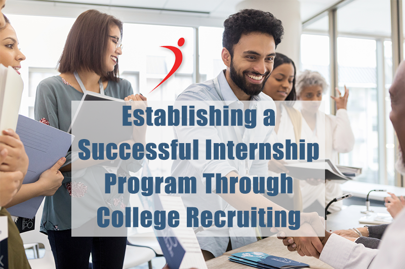 Establishing a Successful Internship Program Through College Recruiting