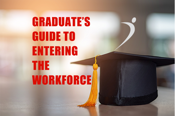 Graduate's Guide To Entering the Workforce