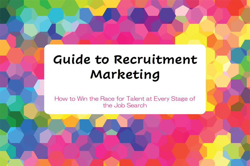 Guide to Recruitment Marketing: How to Win the Race for Talent at Every Stage of the Job Search