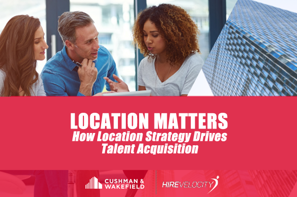 Location Matters: How Location Strategy Drives Talent Acquisition