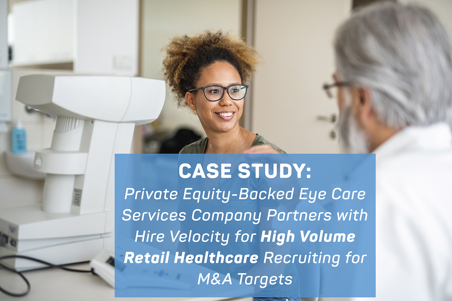 Case Study: Private Equity-Backed Eye Care Firm Partners for Healthcare Recruiting