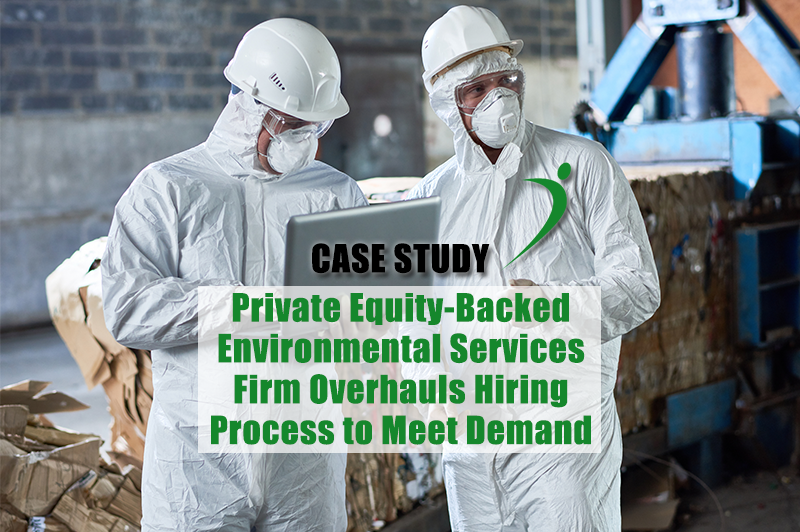 Case Study: Private Equity-Backed Environmental Emergency Services Firm Overhauls Hiring Process to Meet Demand