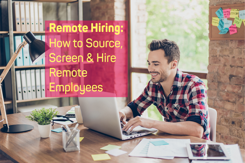 Remote Hiring: How to Source, Screen & Hire Remote Employees