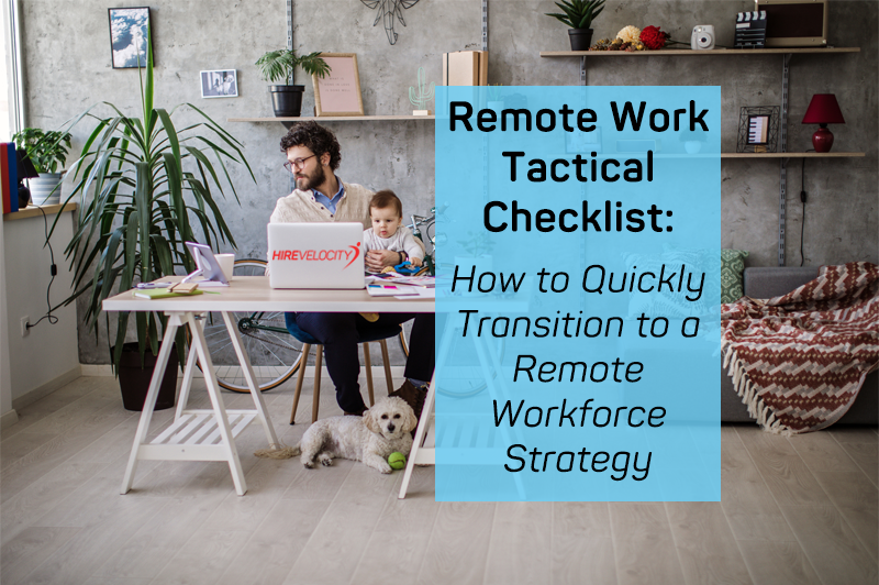 Remote Work Tactical Checklist: How to Quickly Transition to a Remote Workforce Strategy